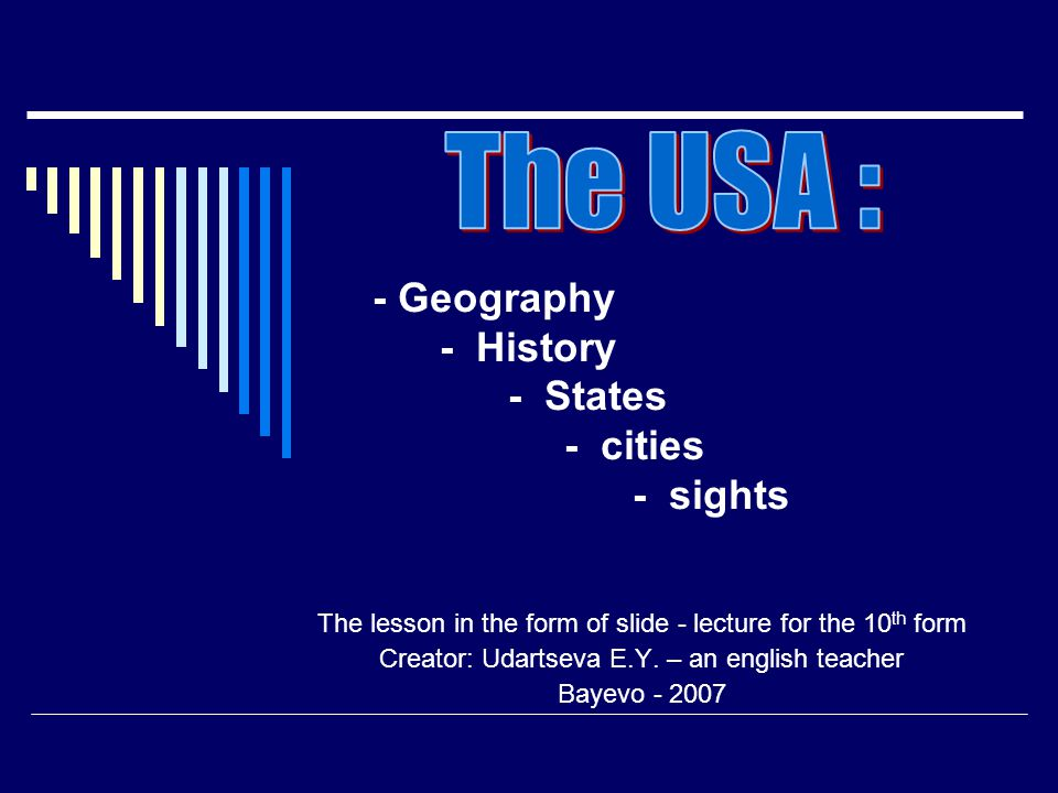 - Geography - History - States - cities - sights The lesson in the form of slide - lecture for the 10 th form Creator: Udartseva E.Y.