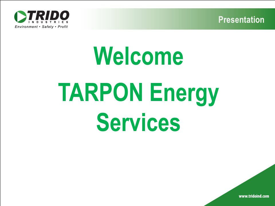 Presentation Welcome TARPON Energy Services