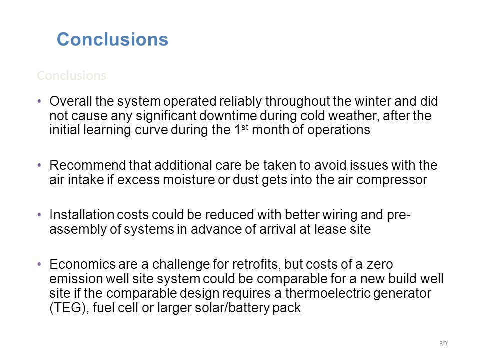 Conclusions Overall the system operated reliably throughout the winter and did not cause any significant downtime during cold weather, after the initi