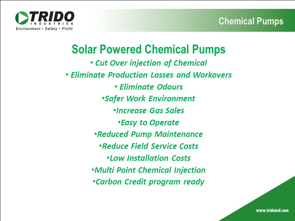Solar Powered Chemical Pumps Cut Over injection of Chemical Eliminate Production Losses and Workovers Eliminate Odours Safer Work Environment Increase