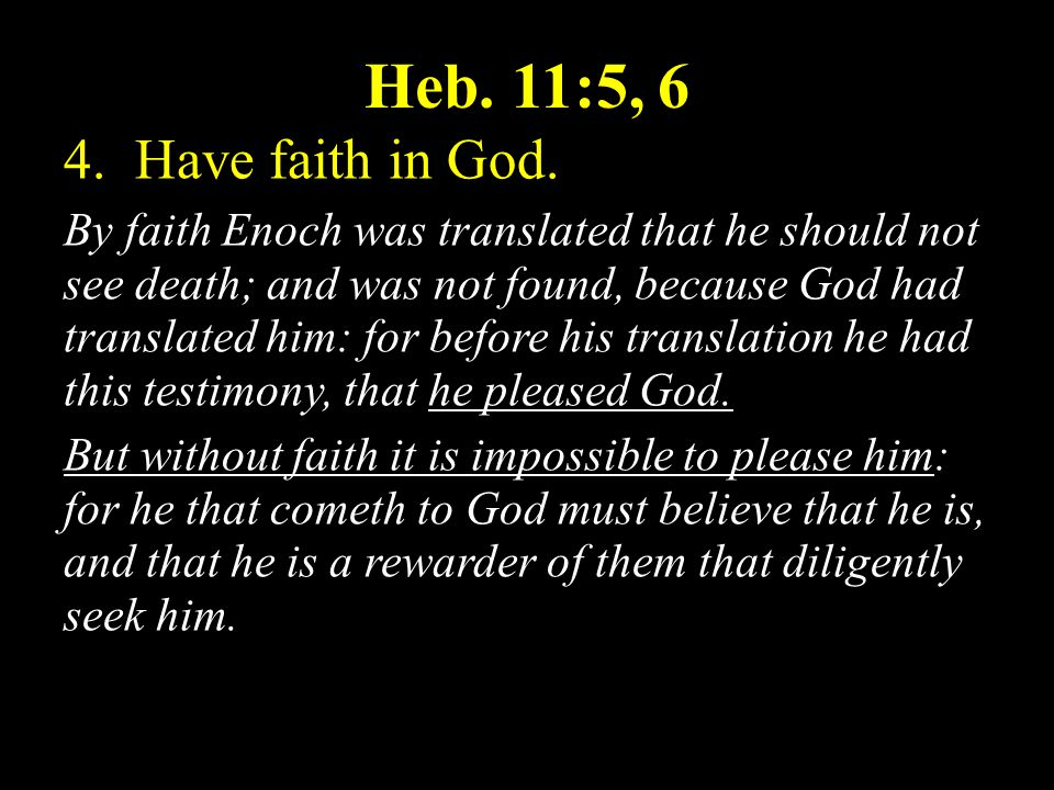 Heb.11:5, 6 4. Have faith in God.