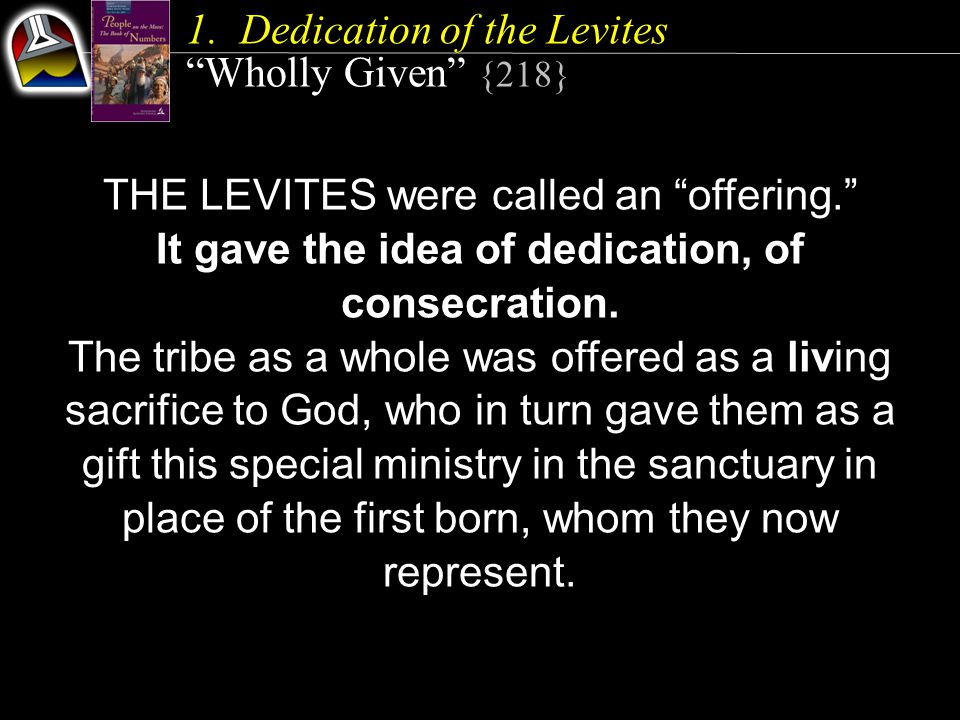 "THE LEVITES were called an ""offering."" It gave the idea of dedication, of consecration. The tribe as a whole was offered as a living sacrifice to God,"