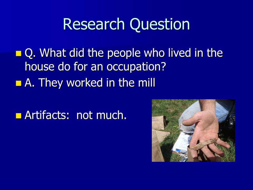 Q. What did the people who lived in the house do for an occupation.