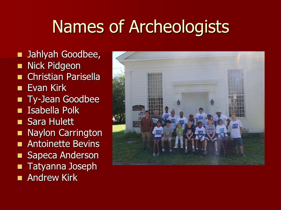 Names of Archeologists Jahlyah Goodbee, Jahlyah Goodbee, Nick Pidgeon Nick Pidgeon Christian Parisella Christian Parisella Evan Kirk Evan Kirk Ty-Jean