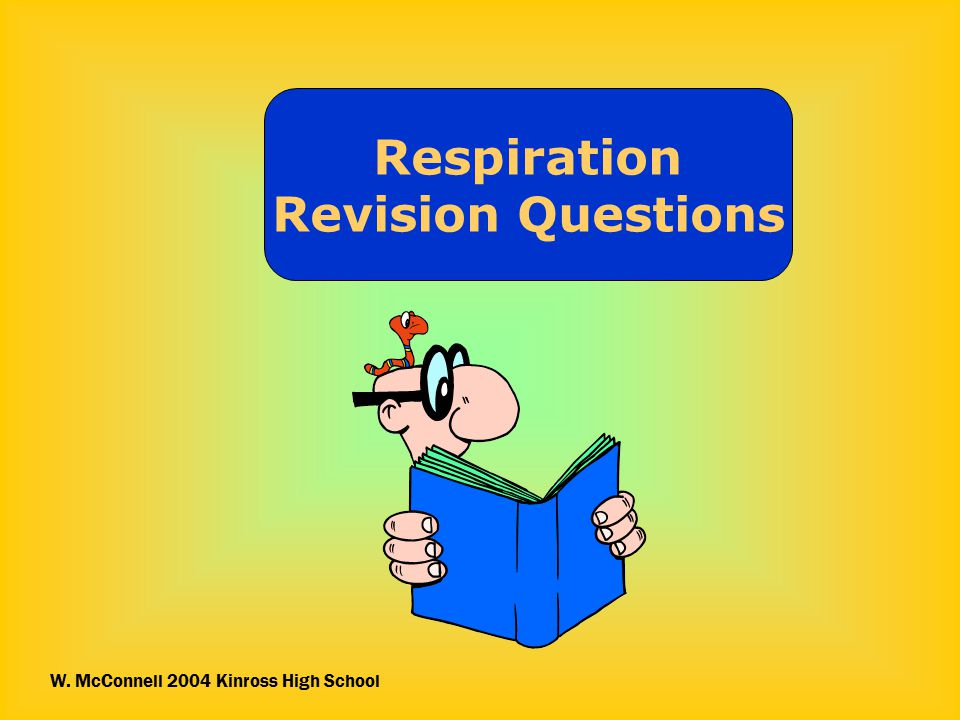 Respiration Revision Questions W. McConnell 2004 Kinross High School