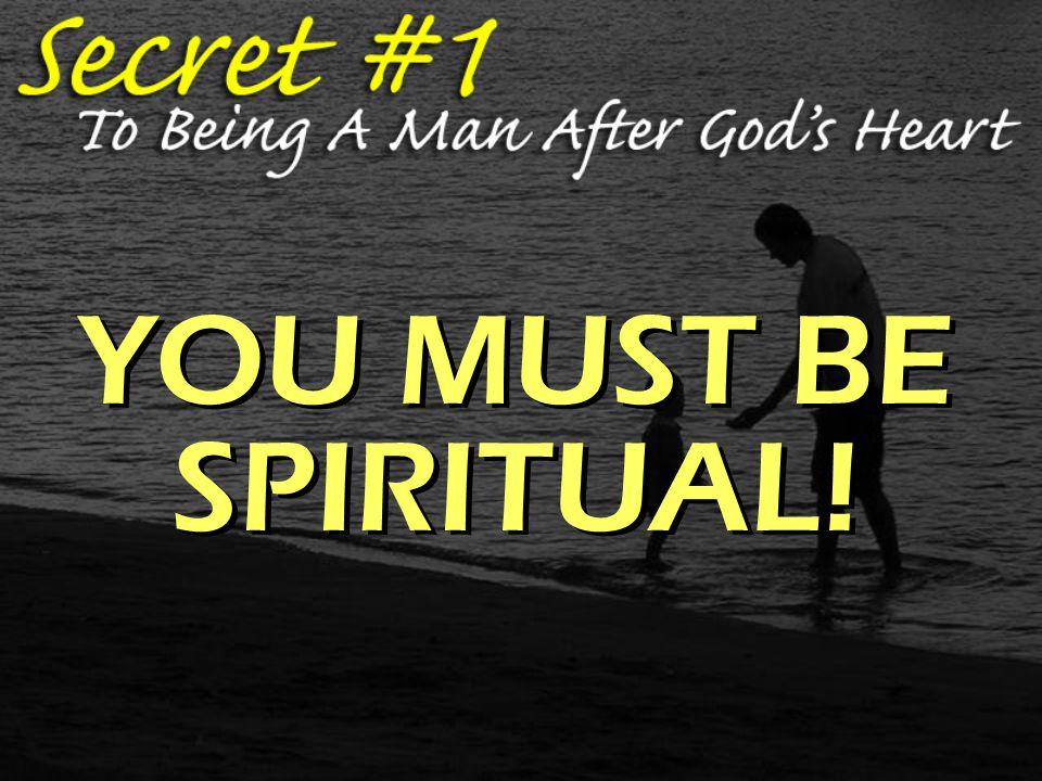 YOU MUST BE SPIRITUAL!