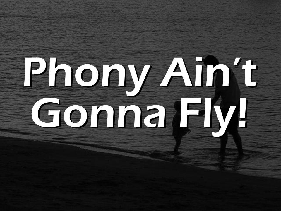 Phony Ain't Gonna Fly!