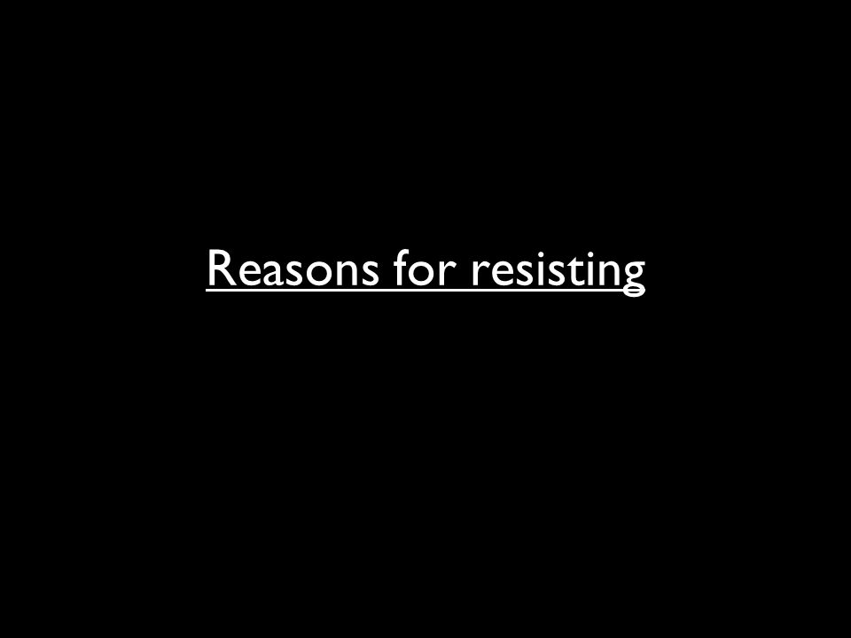 Reasons for resisting