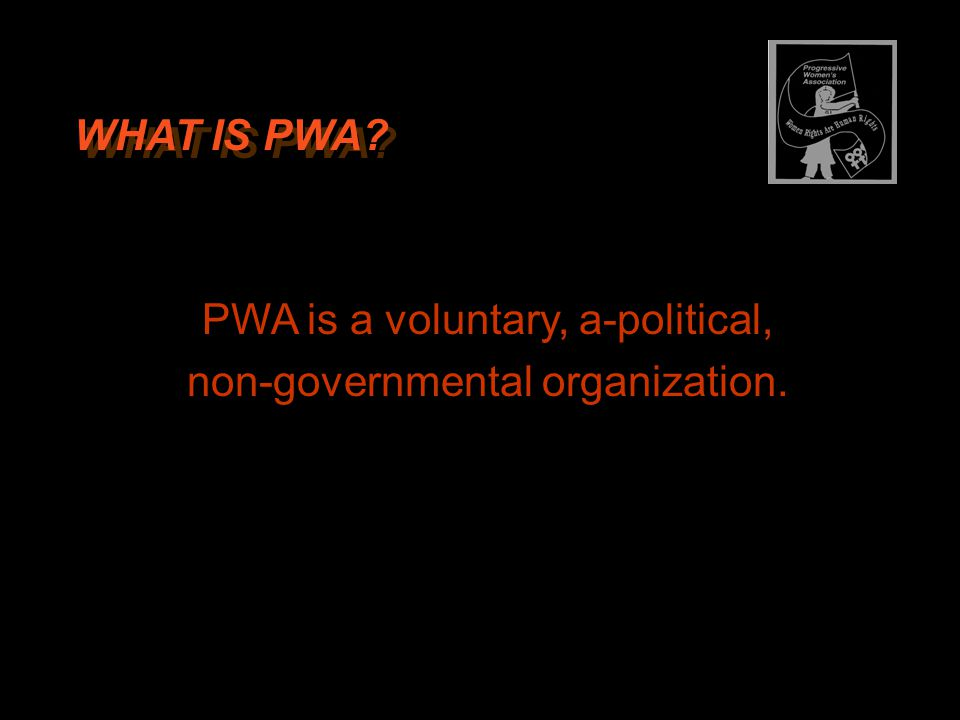 PWA is a voluntary, a-political, non-governmental organization. WHAT IS PWA