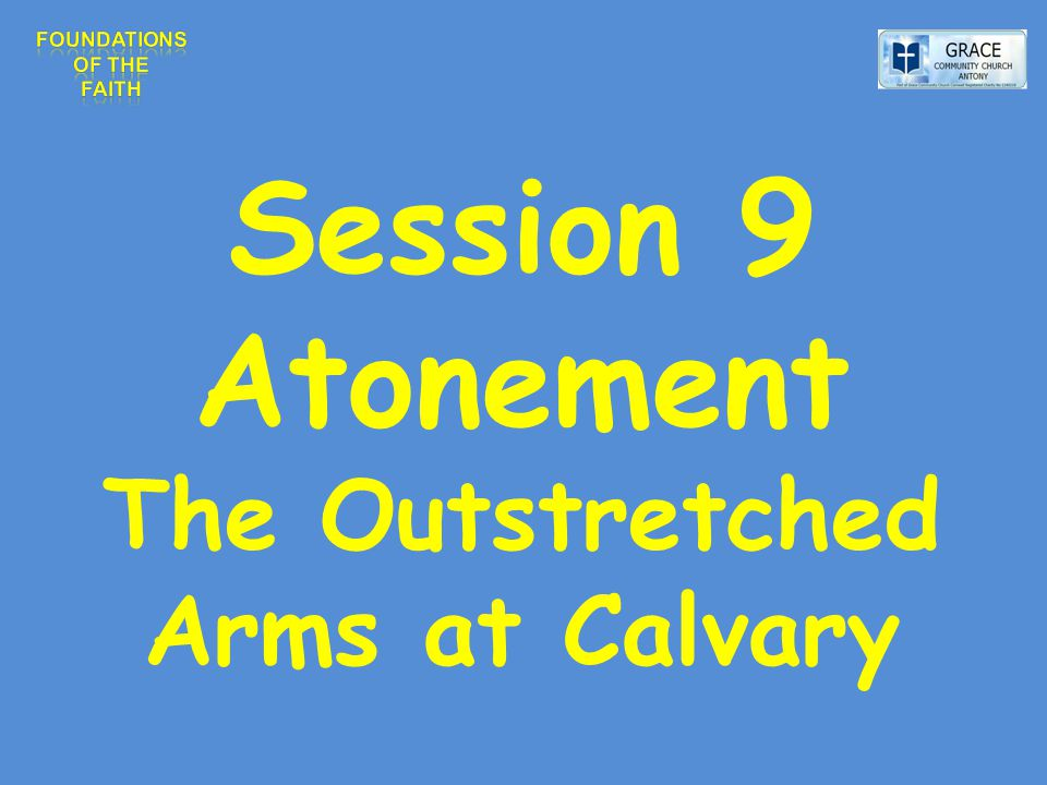 Session 9 Atonement The Outstretched Arms at Calvary