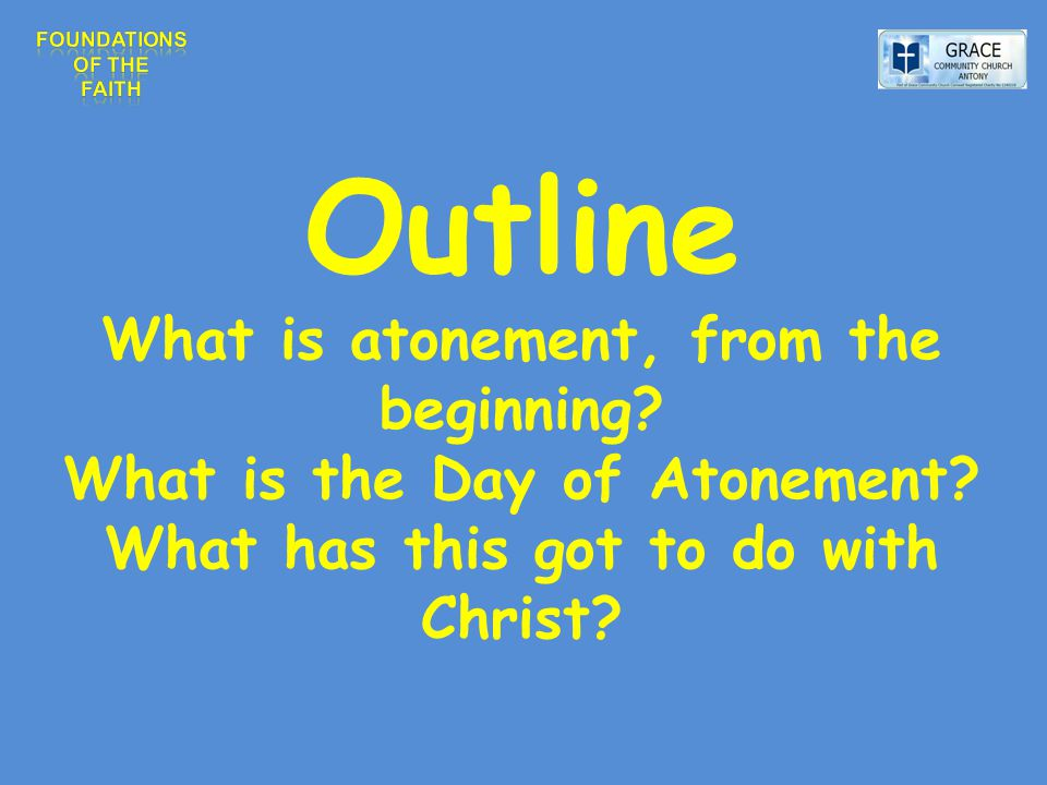 Outline What is atonement, from the beginning. What is the Day of Atonement.