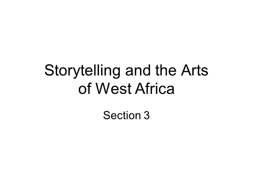 Storytelling and the Arts of West Africa Section 3