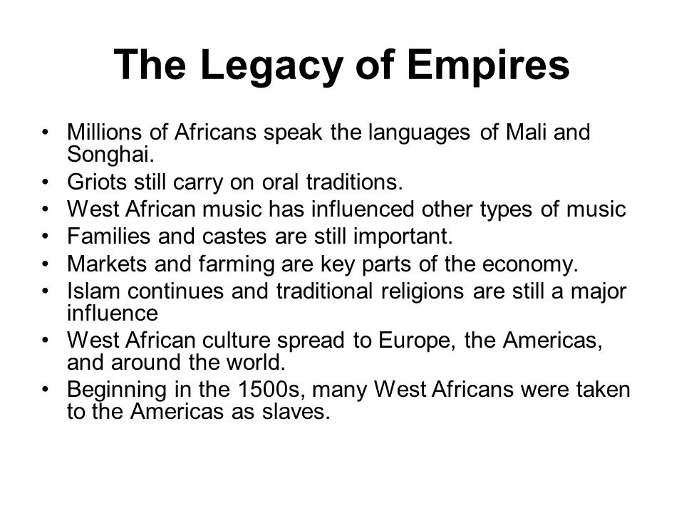 The Legacy of Empires Millions of Africans speak the languages of Mali and Songhai.