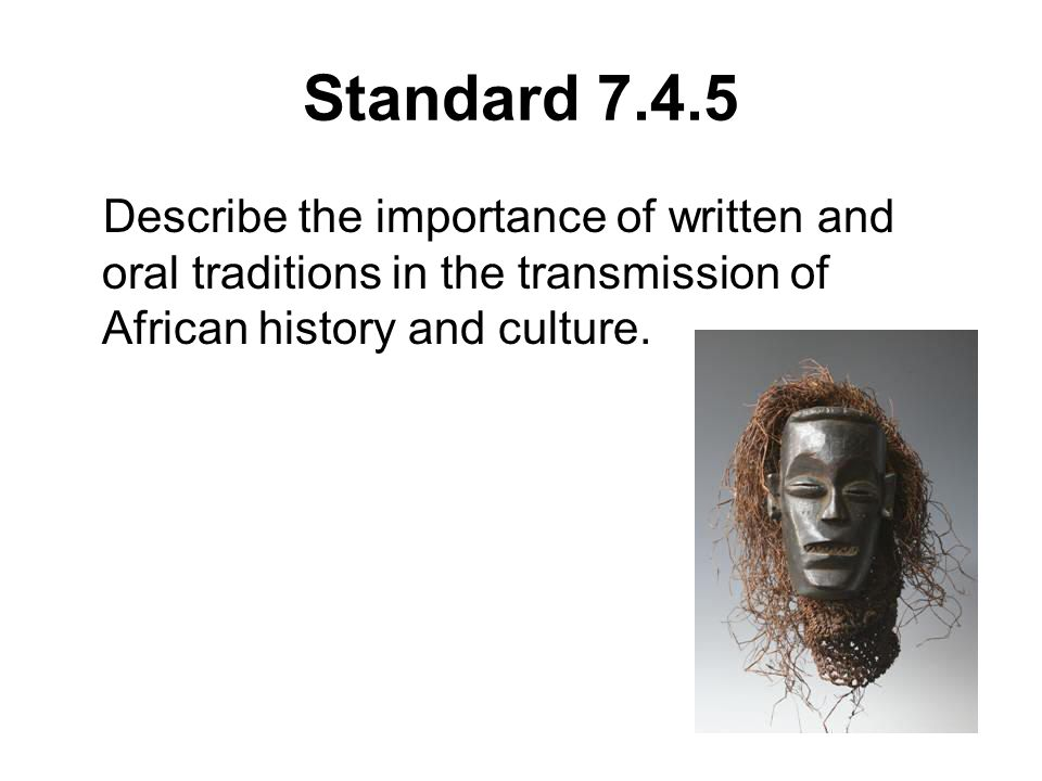 Standard 7.4.5 Describe the importance of written and oral traditions in the transmission of African history and culture.