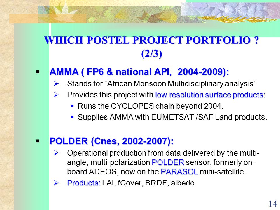 """14 WHICH POSTEL PROJECT PORTFOLIO ? (2/3)  AMMA ( FP6 & national API, 2004-2009):  Stands for """"African Monsoon Multidisciplinary analysis' low resol"""