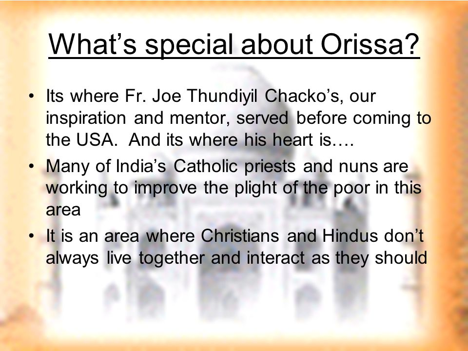 What's special about Orissa. Its where Fr.