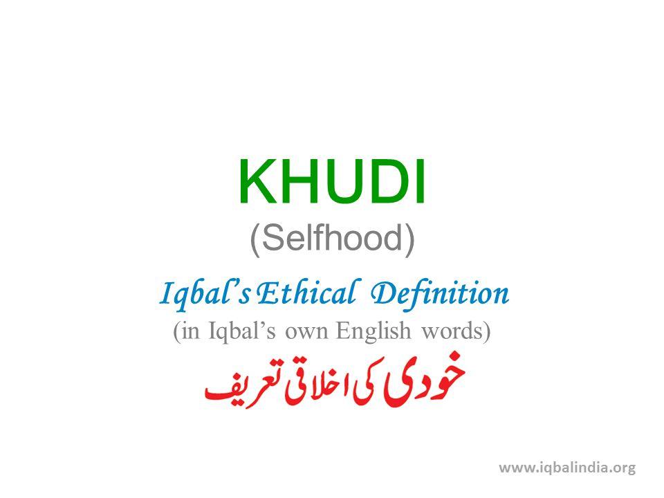 KHUDI (Selfhood) Iqbal's Ethical Definition (in Iqbal's own English words) www.iqbalindia.org