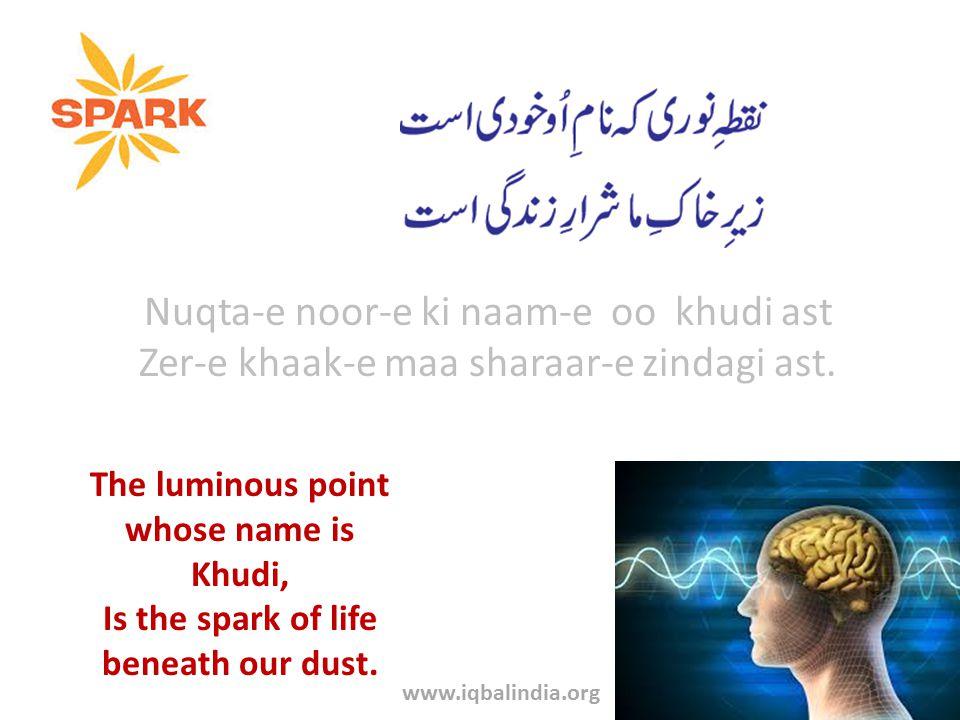 Nuqta-e noor-e ki naam-e oo khudi ast Zer-e khaak-e maa sharaar-e zindagi ast.
