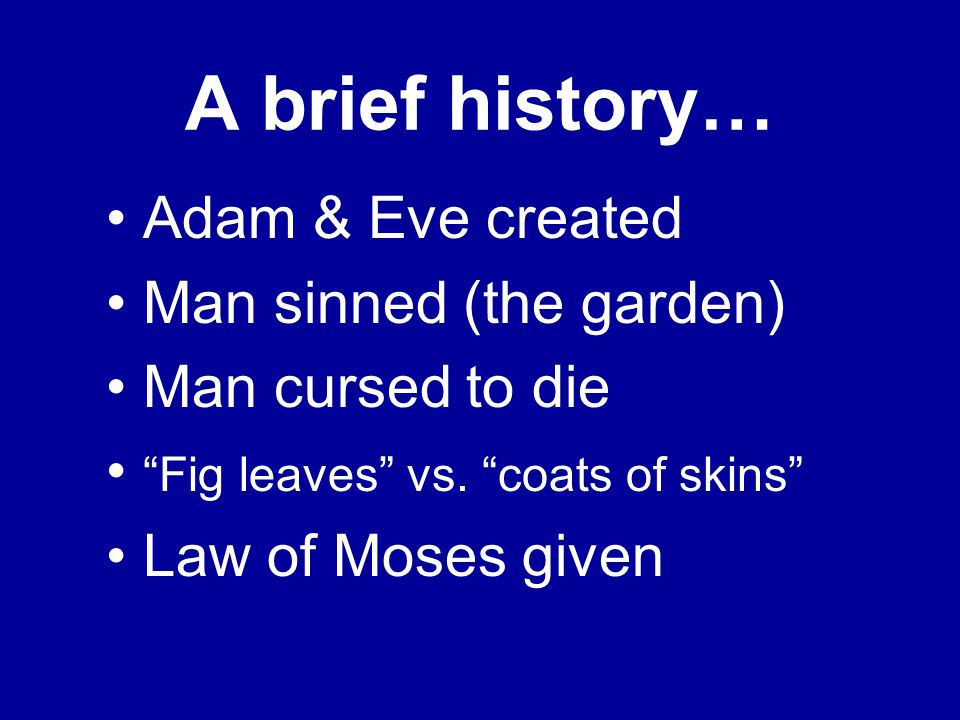 A brief history… Adam & Eve created Man sinned (the garden) Man cursed to die Fig leaves vs.