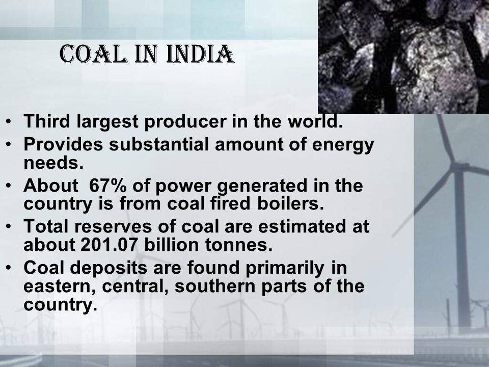 Coal in India Third largest producer in the world.