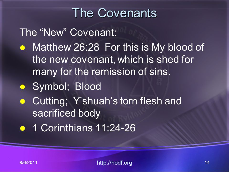 "The Covenants The ""New"" Covenant: Matthew 26:28 For this is My blood of the new covenant, which is shed for many for the remission of sins. Symbol; Bl"