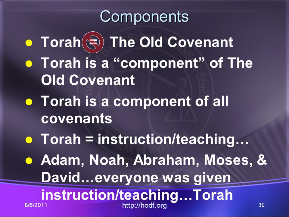 "Components Torah = The Old Covenant Torah is a ""component"" of The Old Covenant Torah is a component of all covenants Torah = instruction/teaching… Ada"