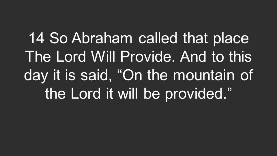 14 So Abraham called that place The Lord Will Provide.