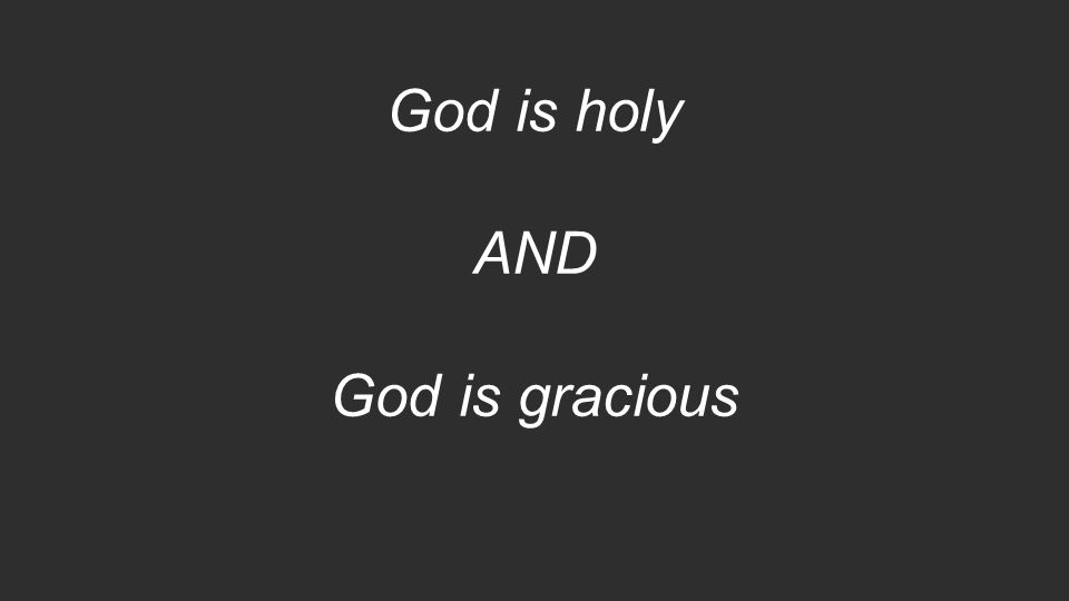 God is holy AND God is gracious