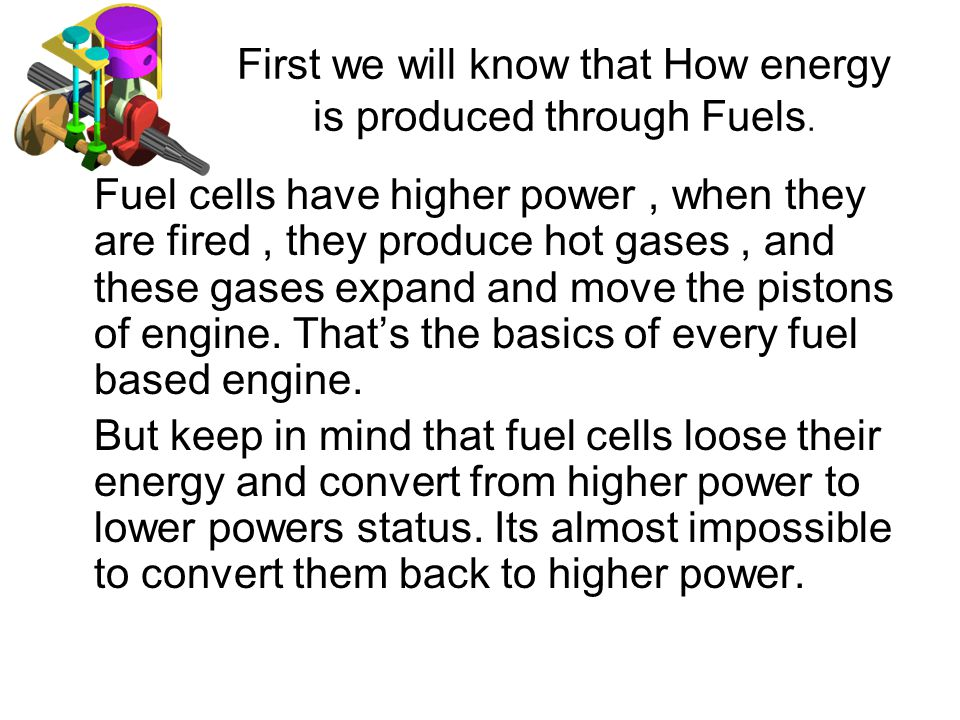 First we will know that How energy is produced through Fuels. Fuel cells have higher power, when they are fired, they produce hot gases, and these gas
