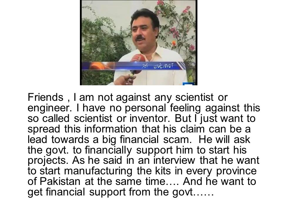 Friends, I am not against any scientist or engineer.