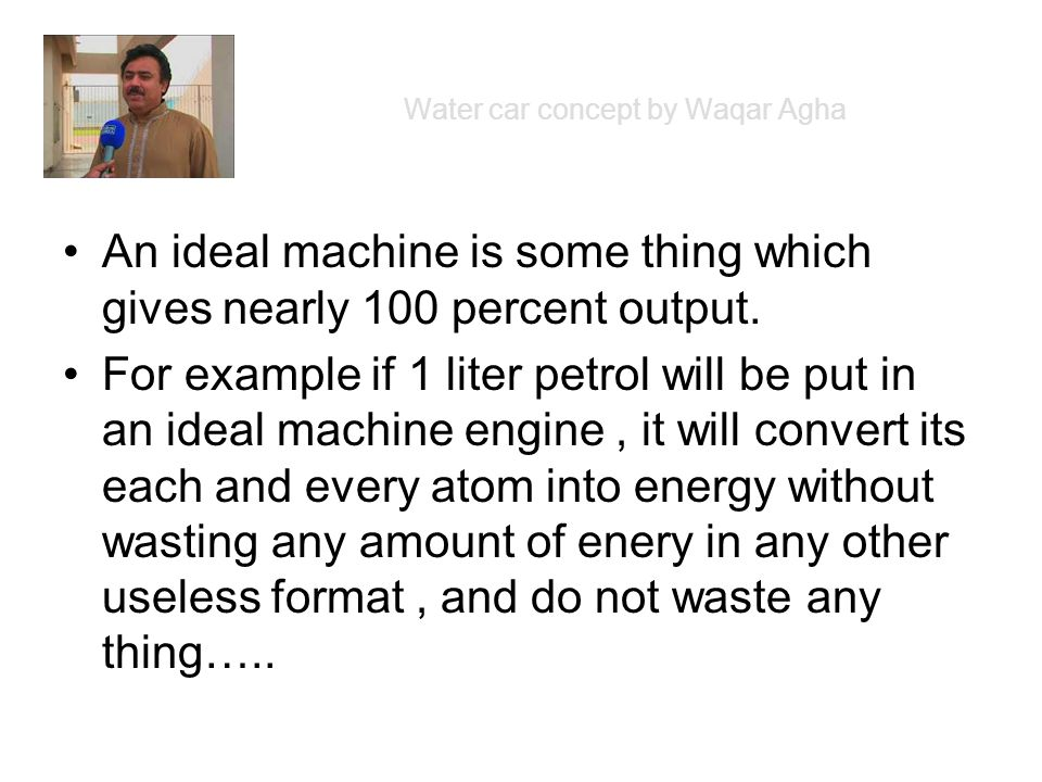 An ideal machine is some thing which gives nearly 100 percent output. For example if 1 liter petrol will be put in an ideal machine engine, it will co