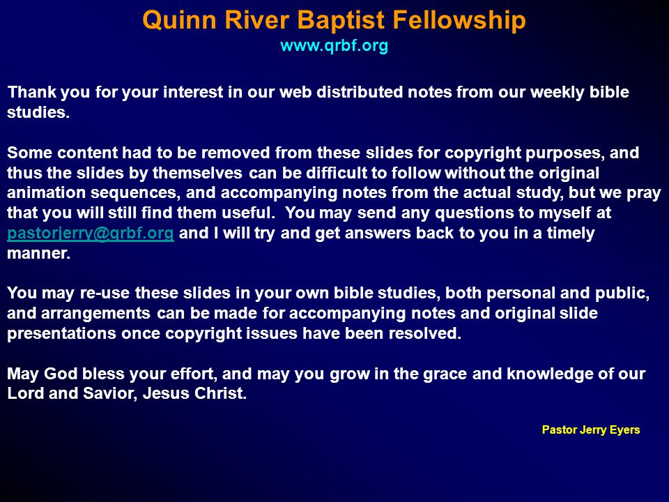 Thank you for your interest in our web distributed notes from our weekly bible studies. Some content had to be removed from these slides for copyright