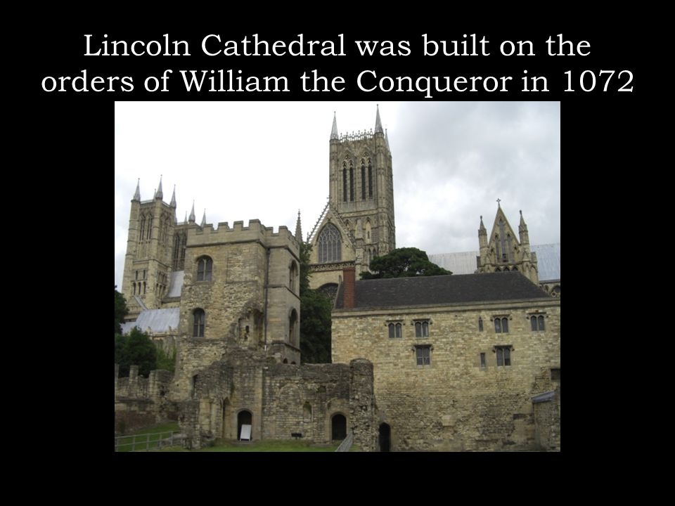Lincoln Cathedral was built on the orders of William the Conqueror in 1072