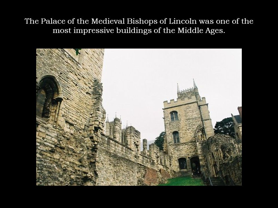 The Palace of the Medieval Bishops of Lincoln was one of the most impressive buildings of the Middle Ages.