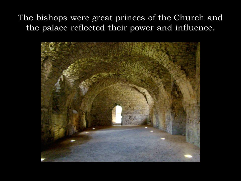 The bishops were great princes of the Church and the palace reflected their power and influence.