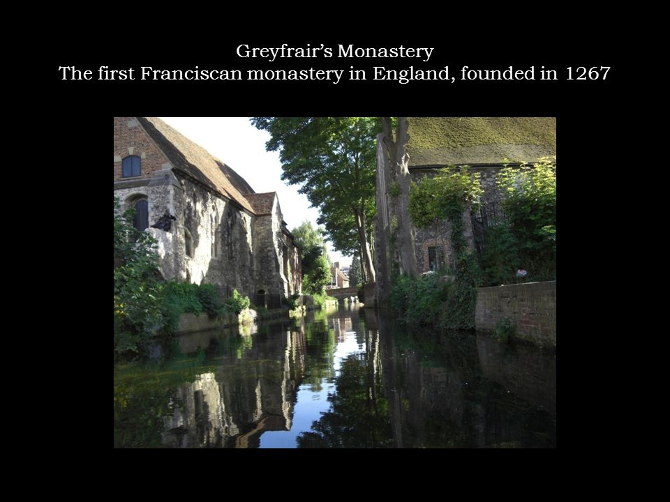 Greyfrair's Monastery The first Franciscan monastery in England, founded in 1267