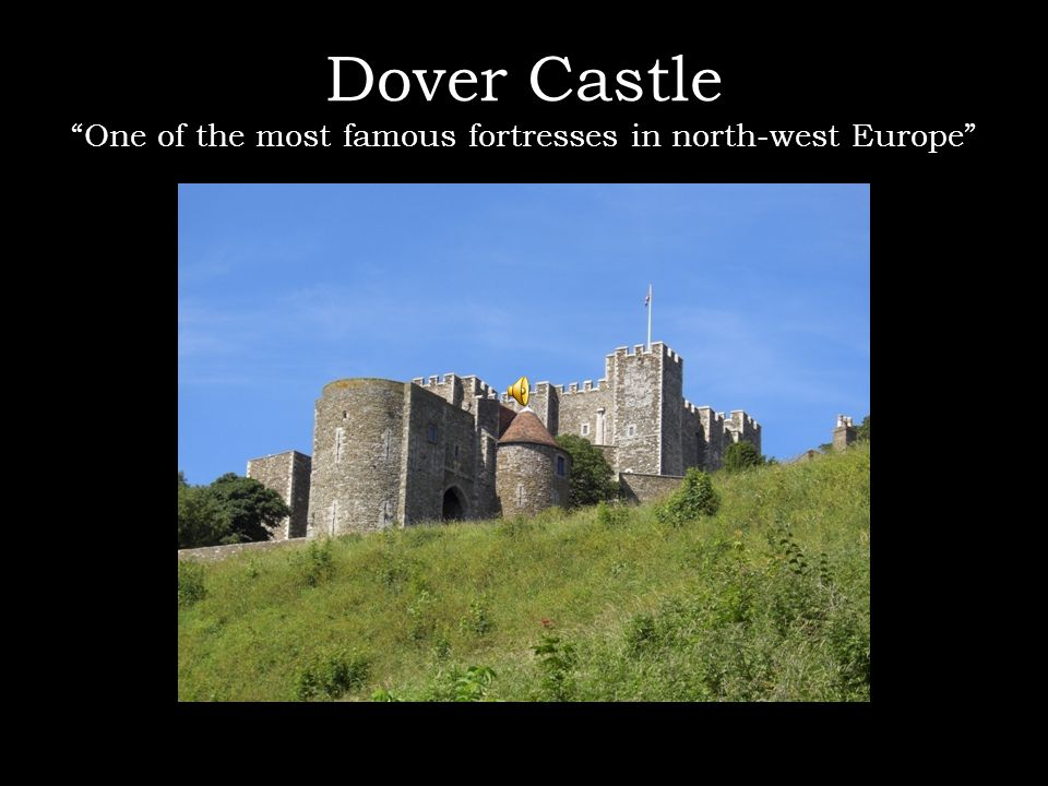 Dover Castle One of the most famous fortresses in north-west Europe