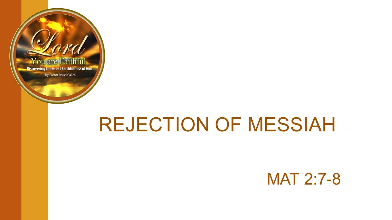 REJECTION OF MESSIAH MAT 2:7-8