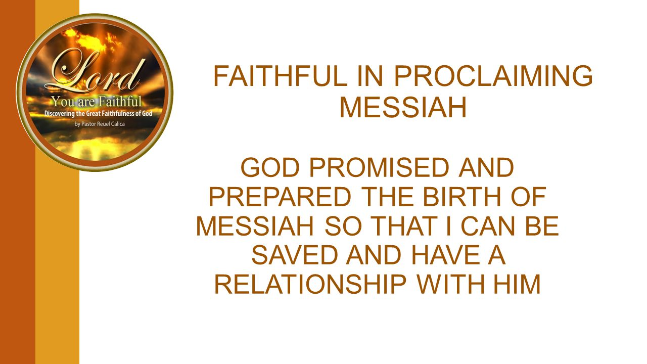 FAITHFUL IN PROCLAIMING MESSIAH GOD PROMISED AND PREPARED THE BIRTH OF MESSIAH SO THAT I CAN BE SAVED AND HAVE A RELATIONSHIP WITH HIM
