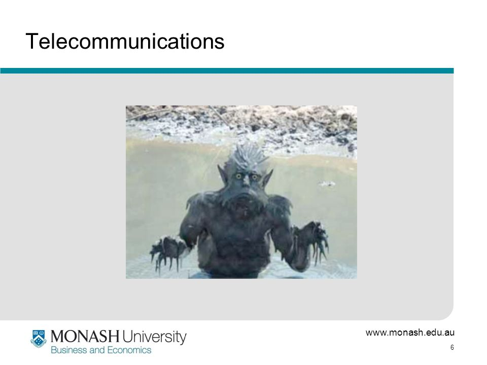 www.monash.edu.au 6 Telecommunications