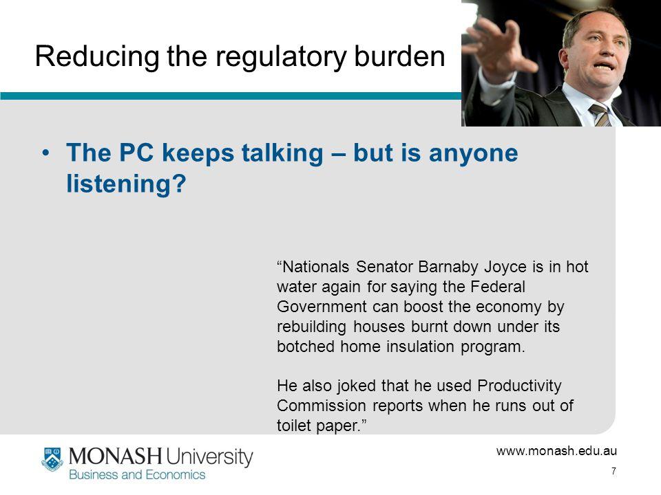 "www.monash.edu.au 7 Reducing the regulatory burden The PC keeps talking – but is anyone listening? ""Nationals Senator Barnaby Joyce is in hot water ag"