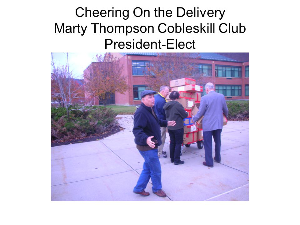 Cheering On the Delivery Marty Thompson Cobleskill Club President-Elect
