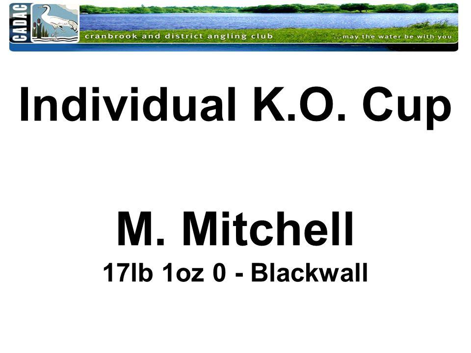 Individual K.O. Cup M. Mitchell 17lb 1oz 0 - Blackwall