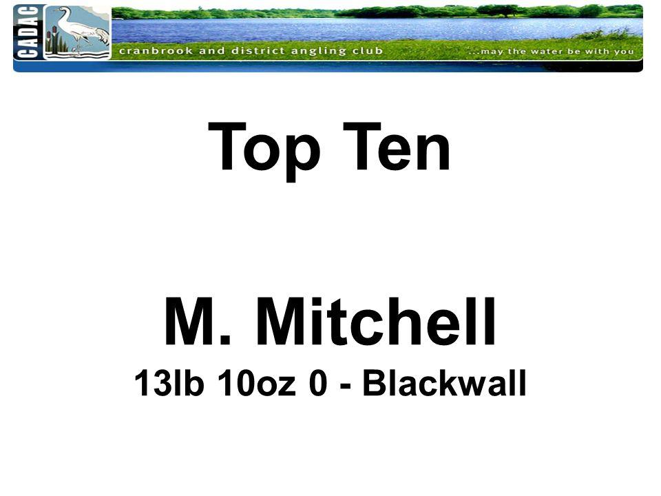 Top Ten M. Mitchell 13lb 10oz 0 - Blackwall