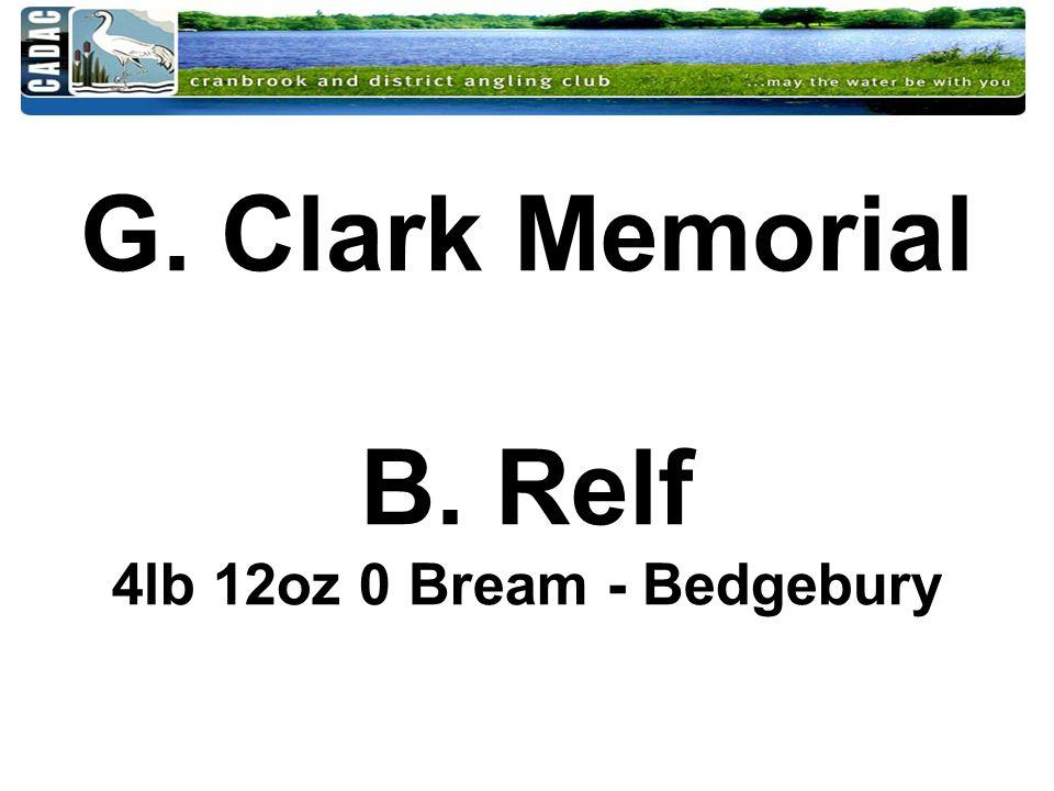 G. Clark Memorial B. Relf 4lb 12oz 0 Bream - Bedgebury