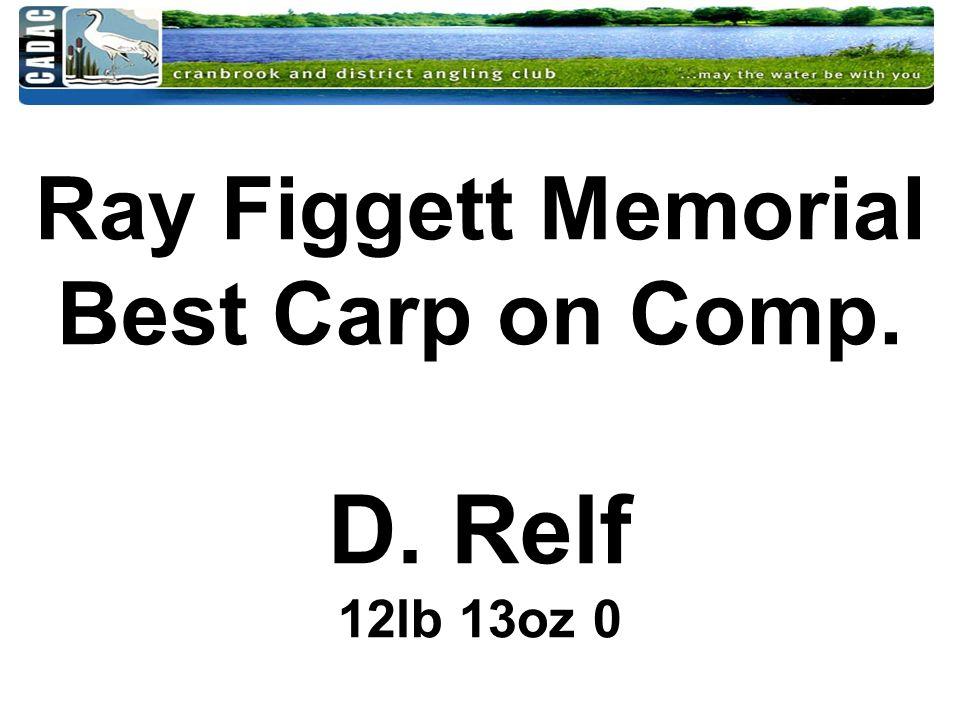 Ray Figgett Memorial Best Carp on Comp. D. Relf 12lb 13oz 0