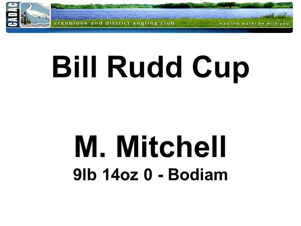 Bill Rudd Cup M. Mitchell 9lb 14oz 0 - Bodiam