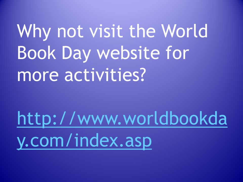 Why not visit the World Book Day website for more activities.