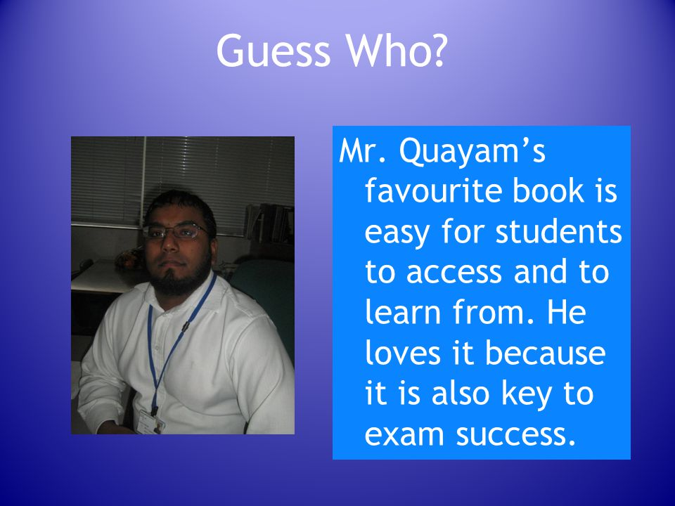 Guess Who. Mr. Quayam's favourite book is easy for students to access and to learn from.