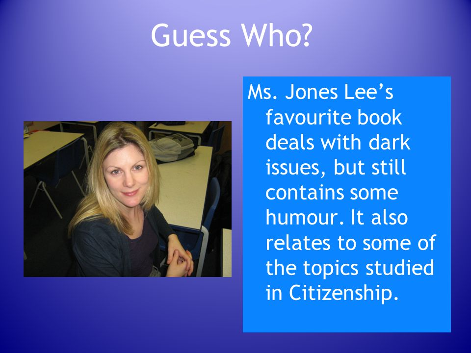 Guess Who. Ms. Jones Lee's favourite book deals with dark issues, but still contains some humour.